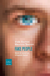 Fake people. Storie di social bot e bugiardi digitali