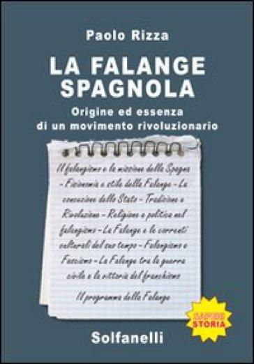 La Falange spagnola. Origine ed essenza di un movimento rivoluzionario - Paolo Rizza  