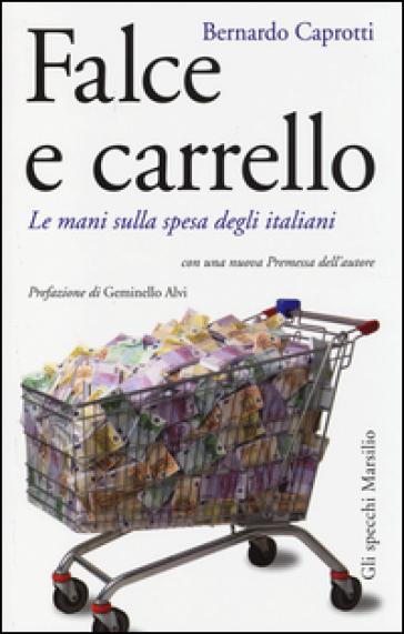Falce e carrello. Le mani sulla spesa degli italiani - Bernardo Caprotti | Ericsfund.org