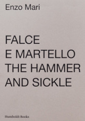 Falce e martello-The hammer and the sickle. Ediz. illustrata