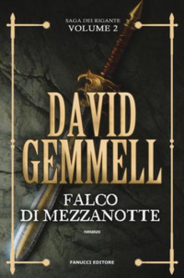 Falco di Mezzanotte. La saga dei Rigante. 2. - David Andrew Gemmell | Ericsfund.org