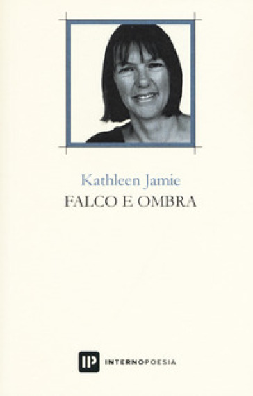 Falco e ombra. Testo inglese a fronte. Ediz. bilingue - Kathleen Jamie |