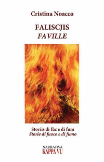 Faliscjis. Faville Storiis di fuc e di fum. Storie di fuoco e di fumo - Cristina Noacco |