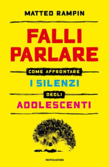Falli parlare. Come affrontare i silenzi degli adolescenti - Matteo Rampin |