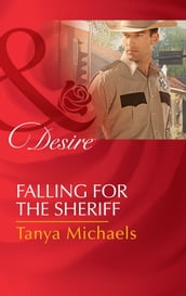 Falling For The Sheriff (Mills & Boon Desire) (Cupid s Bow, Texas, Book 1)