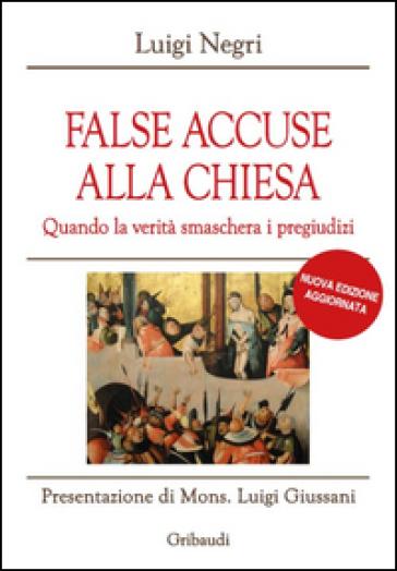 False accuse alla Chiesa. Quando la verità smaschera i pregiudizi - Luigi Negri   Thecosgala.com