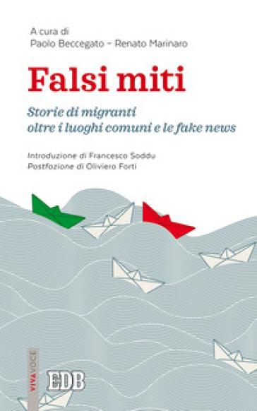 Falsi miti. Storie di migranti oltre i luoghi comuni e le fake news - Paolo Beccegato  