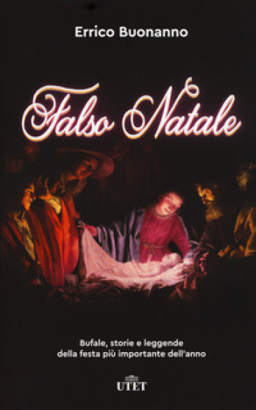Falso Natale. Bufale, storie e leggende della festa più importante dell'anno. Con ebook - Errico Buonanno |