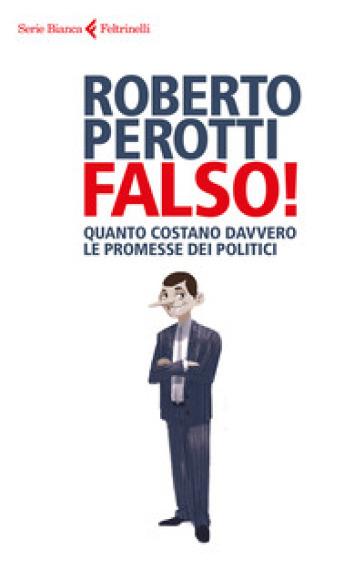 Falso! Quanto costano davvero le promesse dei politici - Roberto Perotti | Thecosgala.com