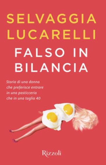 Falso in bilancia - Selvaggia Lucarelli |