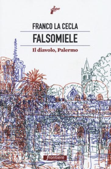 Falsomiele. Il diavolo, Palermo - Franco La Cecla | Ericsfund.org