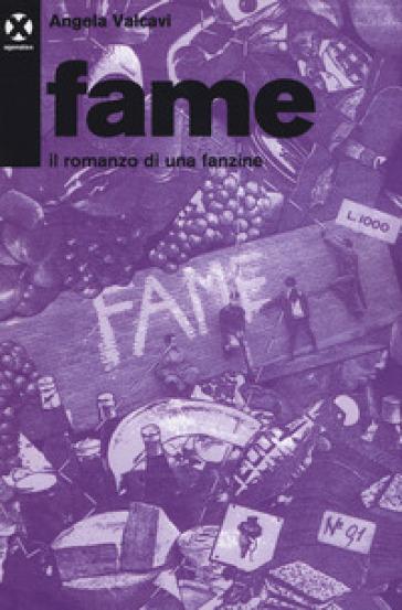 Fame. Il romanzo di una fanzine - Angela Valcavi |