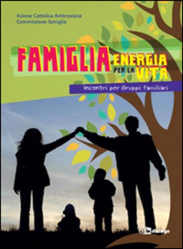Famiglia, energia per la vita. Incontri per gruppi familiari - Azione Cattolica ambrosiana |