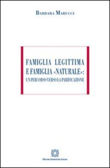 Famiglia legittima e famiglia «naturale». Un percorso verso la parificazione - Barbara Marucci   Jonathanterrington.com