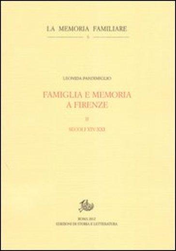 Famiglia e memoria a Firenze. Vol. 2: Secoli XIV-XXI - Leonida Pandimiglio | Kritjur.org