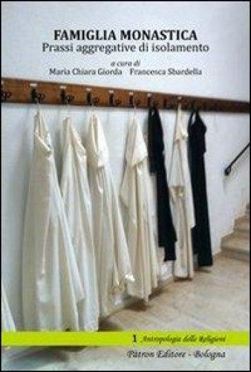 Famiglia monastica. Prassi aggregative di isolamento - M. C. Giorda   Rochesterscifianimecon.com