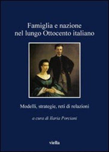 Famiglia e nazione nel lungo Ottocento italiano. Modelli, strategie, reti di relazioni - I. Porciani | Jonathanterrington.com