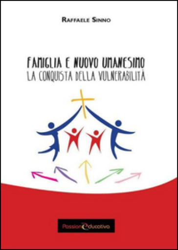 Famiglia e nuovo umanesimo. La conquista della vulnerabilità - Raffaele Sinno | Rochesterscifianimecon.com