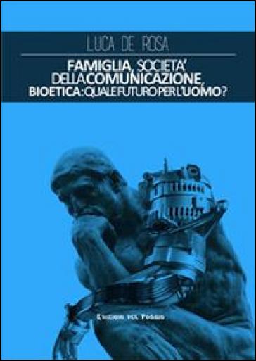 Famiglia, società della comunicazione, bioetica. Quale futuro per l'uomo?