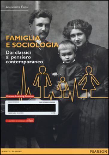 Famiglia e sociologia. Dai classici al pensiero contemporaneo. Con eText. Con espansione online - Antonietta Censi  