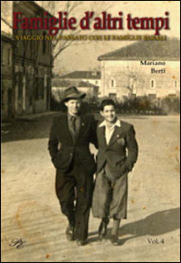 Famiglie d'altri tempi. Viaggio nel passato con le famiglie rurali - Mariano Berti  