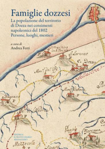 Famiglie dozzesi. La popolazione del territorio di Dozza nei censimenti napoleonici del 1802. Persone, luoghi, mestieri - A. Ferri |