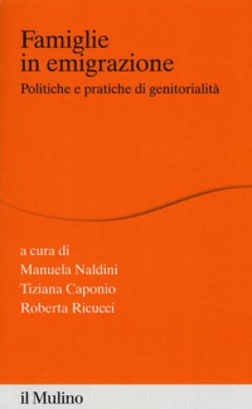 Famiglie in emigrazione. Politiche e pratiche di genitorialità - M. Naldini |