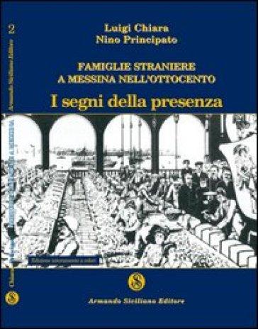 Famiglie straniere a Messina nell'Ottocento. I segni della presenza - Luigi Chiara |