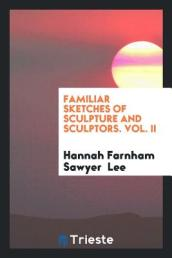 Familiar Sketches of Sculpture and Sculptors. Vol. II