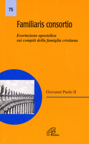 Familiaris consortio. Esortazione apostolica sui compiti della famiglia cristiana nel mondo di oggi - Giovanni Paolo II (papa) |