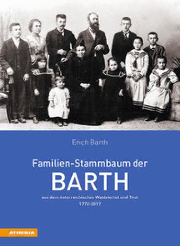 Familien-Stammbaum der Barth aus dem osterreichischen Waldviertel und Tirol 1772-2017 - Erich Barth | Kritjur.org
