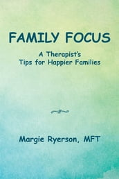 Family Focus a Therapist s Tips for Happier Families