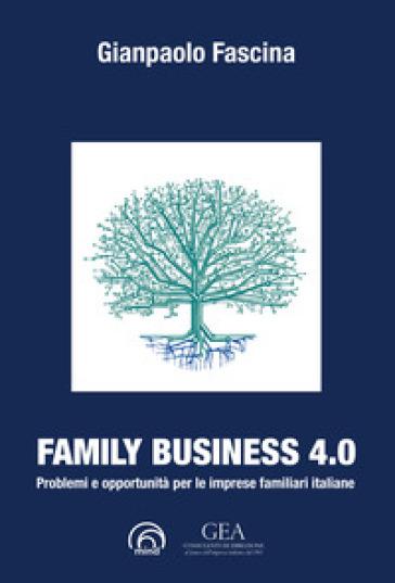 Family business 4.0. Problemi e opportunità per le imprese familiari italiane - Gianpaolo Fascina |