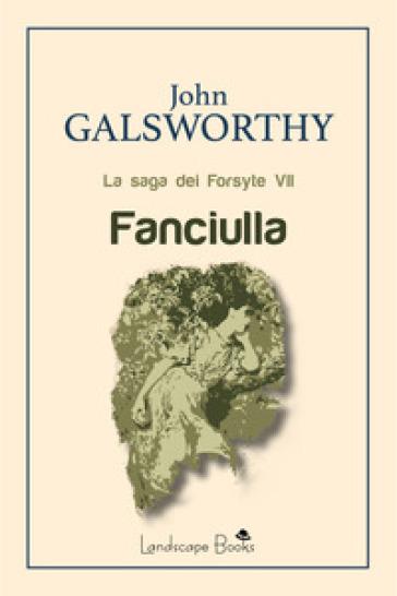 Fanciulla. La saga dei Forsyte. 7. - John Galsworthy |