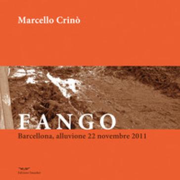 Fango. Barcellona, alluvione 22 novembre 2011 - Marcello Crinò   Thecosgala.com