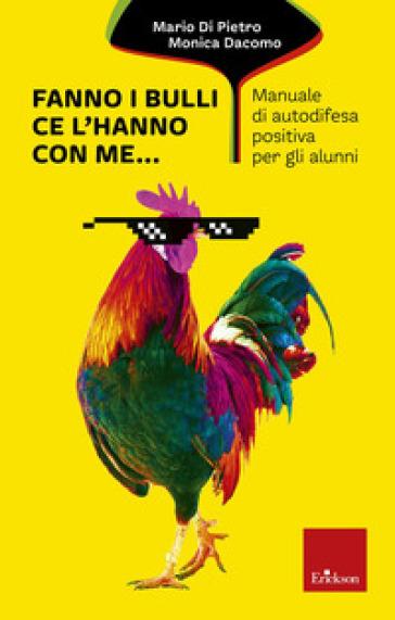 Fanno i bulli, ce l'hanno con me... Manuale di autodifesa positiva per gli alunni - Mario Di Pietro | Rochesterscifianimecon.com