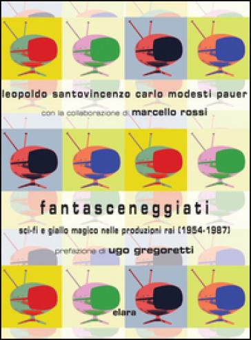 Fantasceneggiati. Sci-fi e giallo magico nelle produzioni RAI (1954-1987) - Leopoldo Santovincenzo | Thecosgala.com