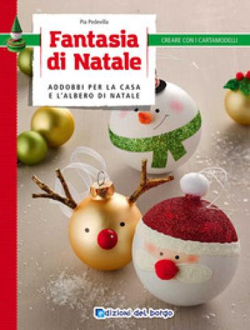Fantasia di Natale. Addobbi per la casa e l'albero di Natale - Pia Pedevilla | Jonathanterrington.com