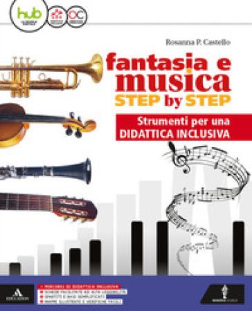 Fantasia e musica step by step. DSA. Per la Scuola media. Con e-book. Con espansione online - Rosanna Castello |