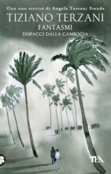 Fantasmi. Dispacci dalla Cambogia - Tiziano Terzani | Rochesterscifianimecon.com