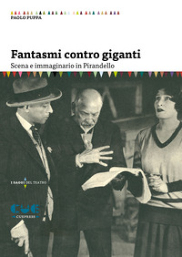 Fantasmi contro giganti. Scena e immaginario in Pirandello - Paolo Puppa |