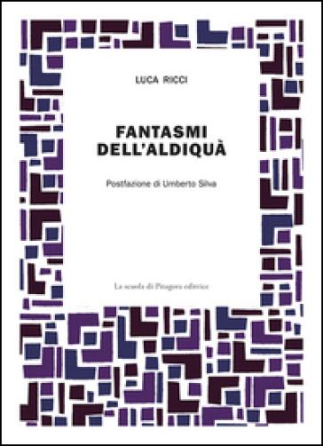 Fantasmi dell'aldiquà - Luca Ricci | Kritjur.org