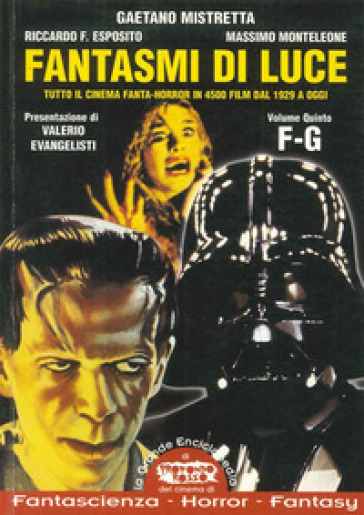 Fantasmi di luce. Tutto il cinema di fanta-horror in 4500 film dal 1929 a oggi. 5: F-G - Gaetano Mistretta |