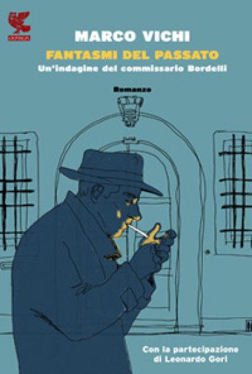 Fantasmi del passato. Un'indagine del commissario Bordelli - Marco Vichi |