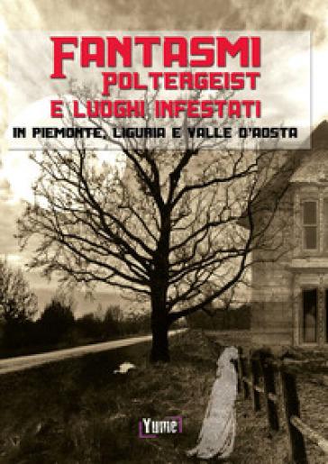 Fantasmi, poltergeist e luoghi infestati. In piemonte, Liguria e Valle d'Aosta - Olivier Amina   Rochesterscifianimecon.com