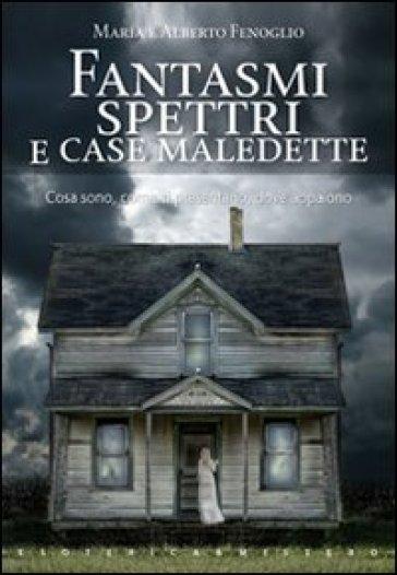 Fantasmi spettri e case maledette maria fenoglio libro for Fantasmi nelle case