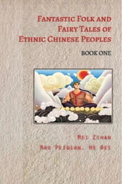 Fantastic Folk and Fairy Tales of Ethnic Chinese Peoples - Book One