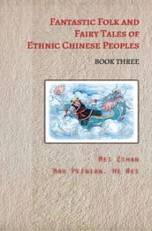 Fantastic Folk and Fairy Tales of Ethnic Chinese Peoples - Book Three
