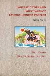 Fantastic Folk and Fairy Tales of Ethnic Chinese Peoples - Book Four