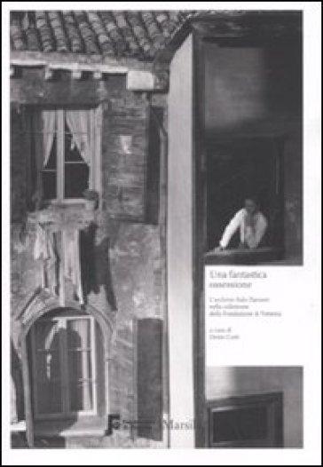 Fantastica ossessione. L'archivio Italo Zannier nella collezione della Fondazione di Venezia. Catalogo della mostra (Milano, 16 gennaio-1 marzo 2009). Ediz. illustrata (Una) - D. Curtis |